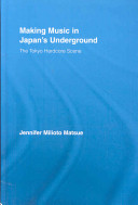 Making Music in Japan's Underground: The Tokyo Hardcore Scene (East Asia: History, Politics, Sociology and Culture)