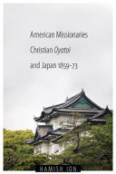American Missionaries, Christian Oyatoi, and Japan, 1859-73 (Asian Religions and Society)