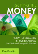 Getting the Money: How to Succeed in Fundraising for Public and Nonprofit Libraries